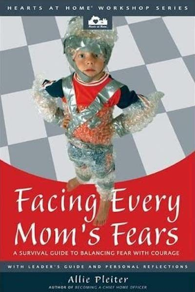 Facing Every Mom's Fears by Allie Pleiter