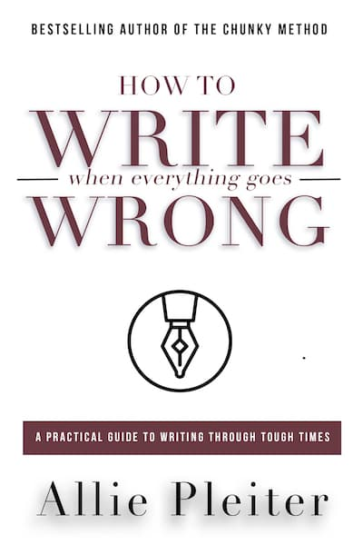 How to WRITE When Everything Goes WRONG by Allie Pleiter