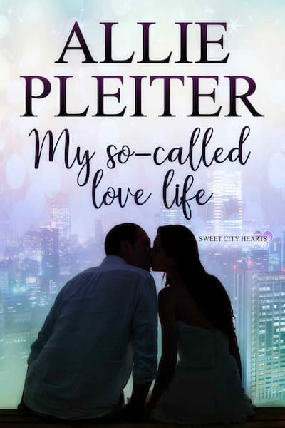 My So-Called Love Life (Sweet City Hearts) by Allie Pleiter