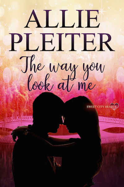 The Way You Look At Me (Sweet City Hearts) by Allie Pleiter